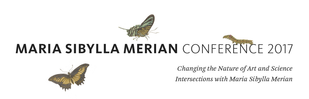 Conference Changing the Nature of Art and Science. Intersections with Maria Sibylla Merian
