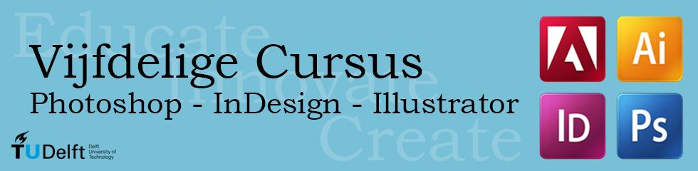 Vijfdelige cursus Photoshop-InDesign-Illustrator start 11 november 2013